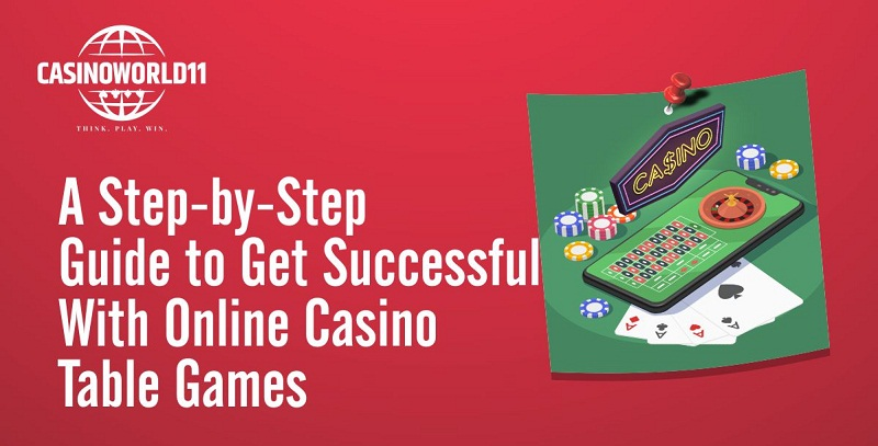 A Step-by-Step Guide to Get Successful With Online Casino Table Games